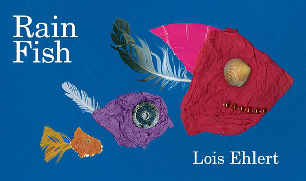 Award winning author Lois Ehlert spent a year collecting the collage materials for this imaginative book. Along with her lyrical text, Rain Fish celebrates imagination, creativity, and observing the world in your own way.