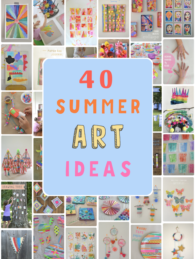 40 Summer Arts Ideas for Kids