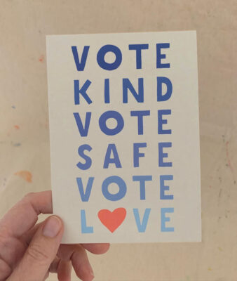 Get these high quality VOTE KIND, VOTE SAFE, VOTE LOVE postcards from Art Bar. #GOTV #BlueWave
